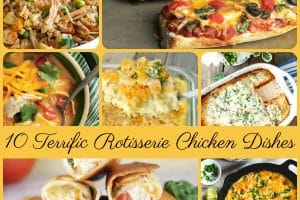 10 Terrific Rotisserie Chicken Dishes