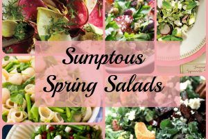 Sumptuous Spring Salads – A reason to Celebrate the Arrival of Spring!