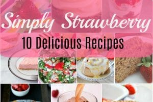 Simply Strawberry – Ten Delicious Strawberry Recipes