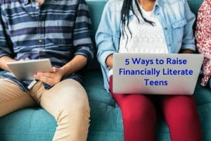 Five Ways to Raise Financially Literate Teens Now